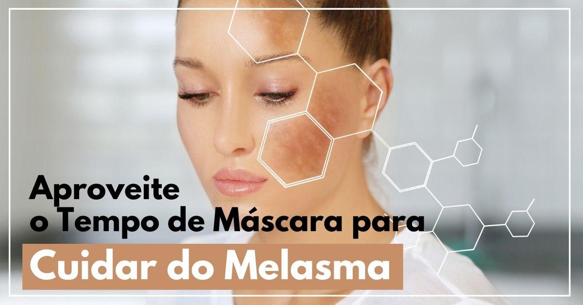 Aproveite o tempo de máscara para cuidar do melasma